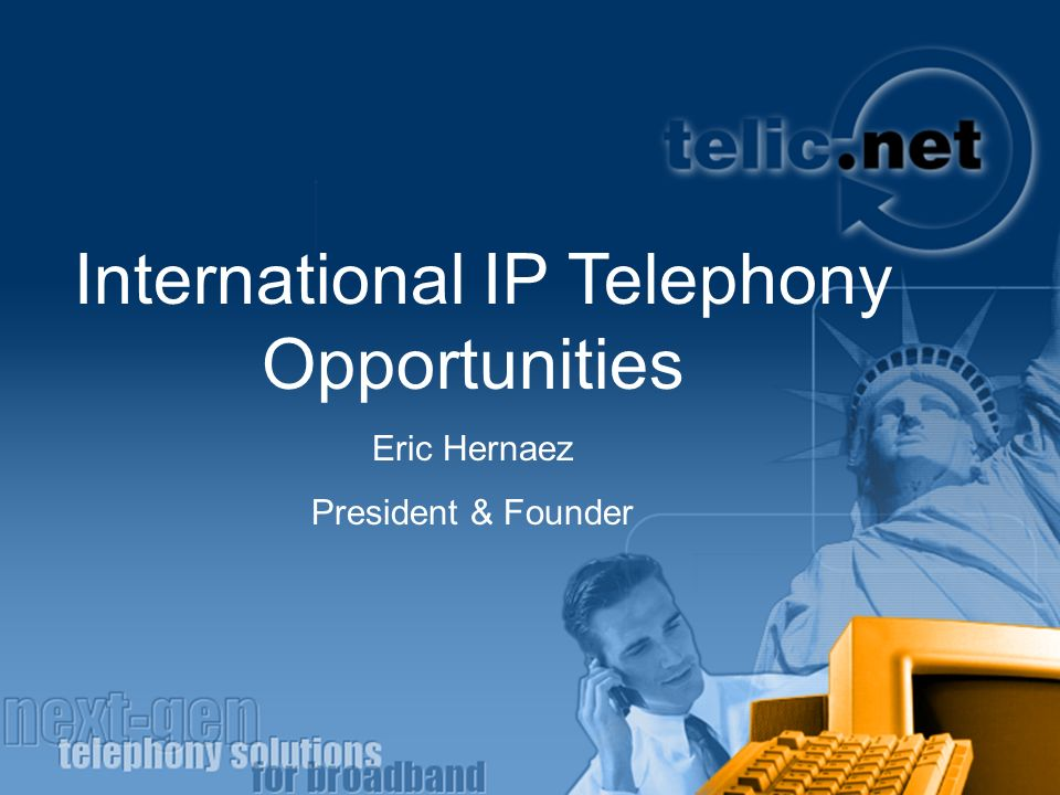 International IP Telephony Opportunities Eric Hernaez President & Founder