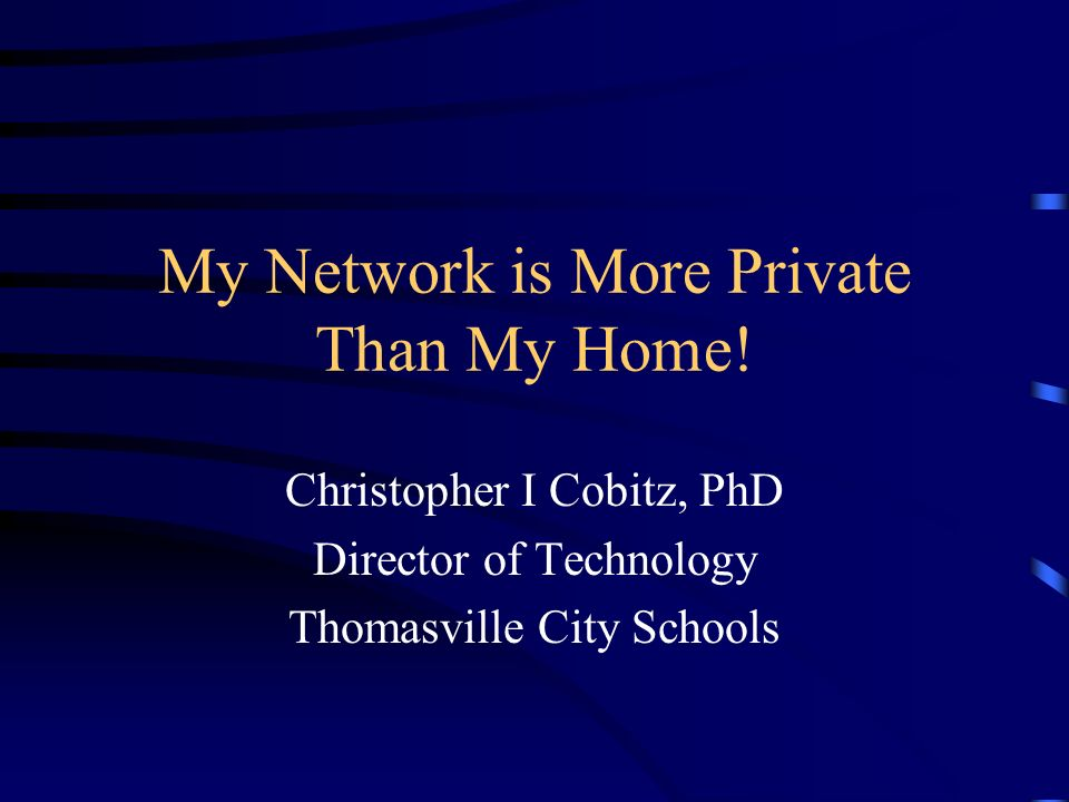 My Network is More Private Than My Home.