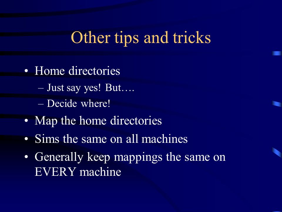 Other tips and tricks Home directories –Just say yes.