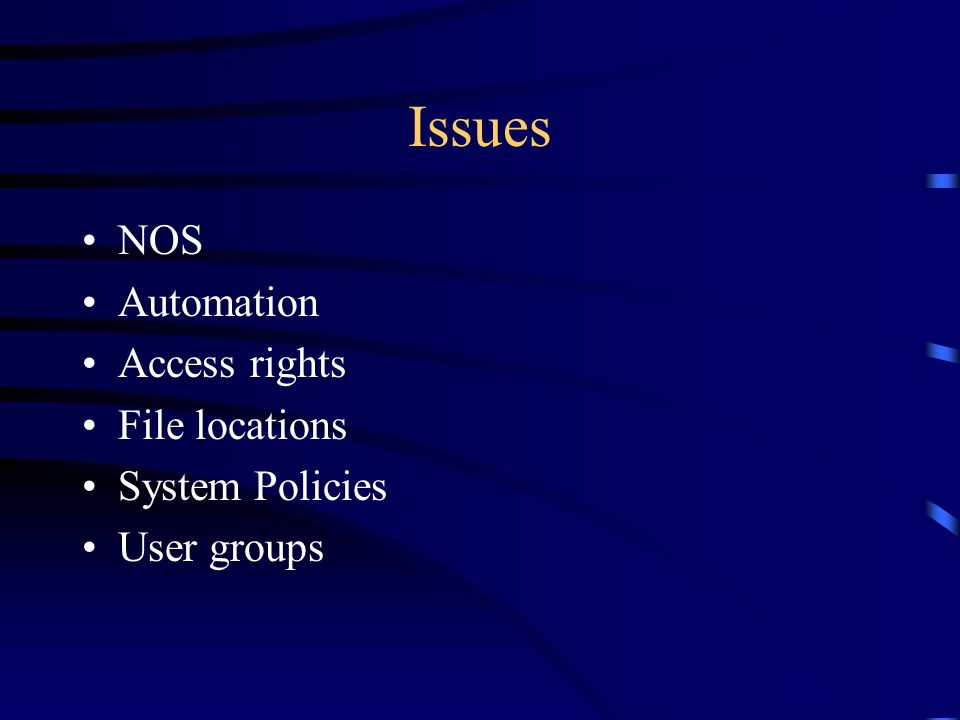 Issues NOS Automation Access rights File locations System Policies User groups