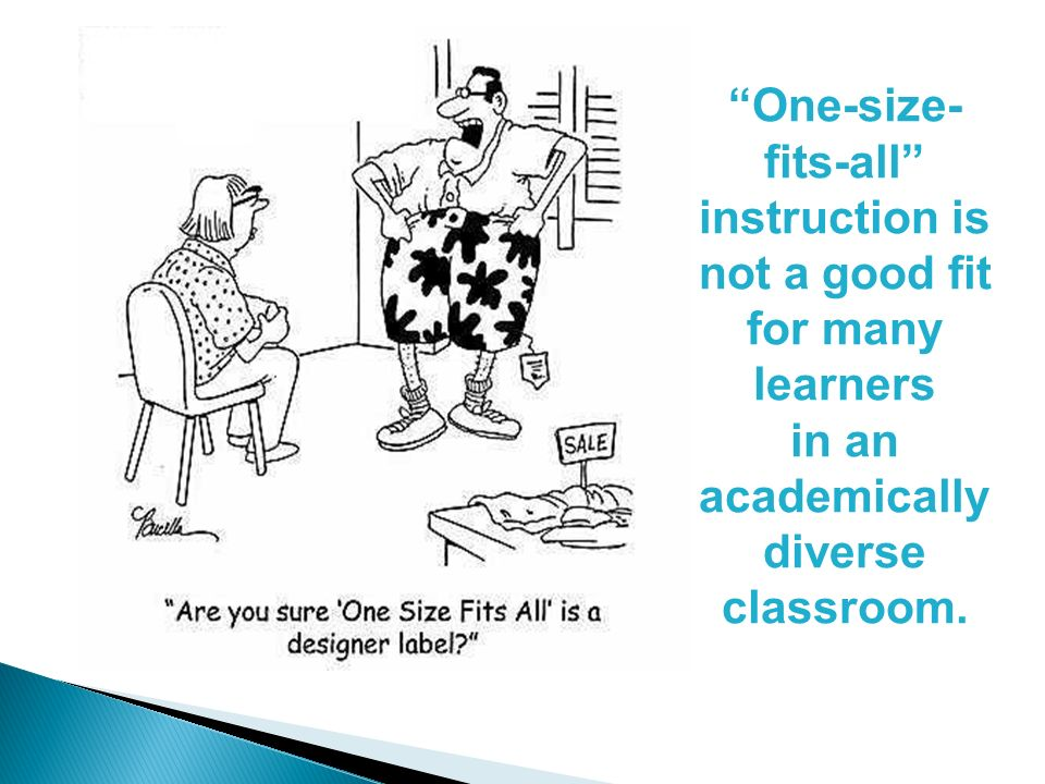One-size- fits-all instruction is not a good fit for many learners in an academically diverse classroom.