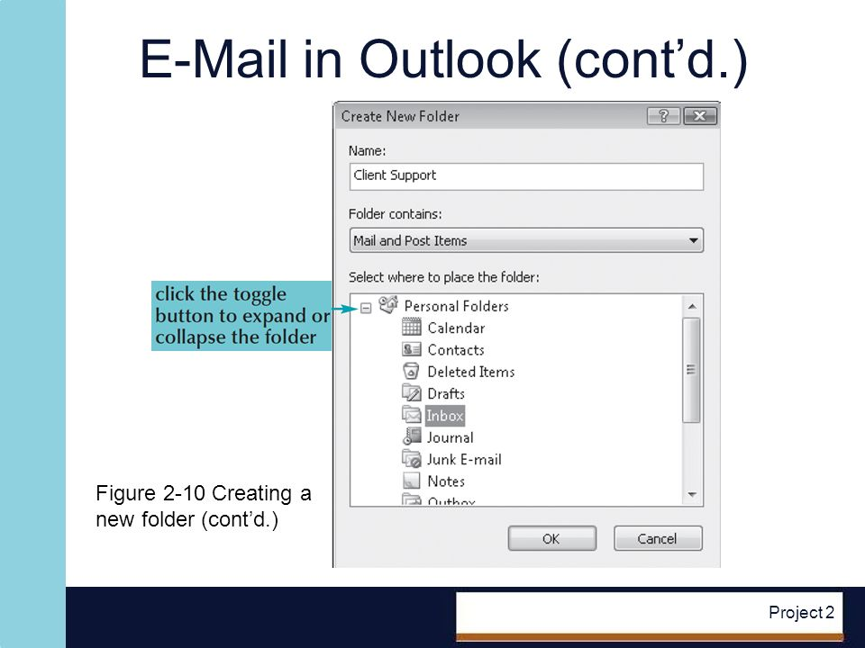 E-Mail in Outlook (contd.) Project 2 Figure 2-10 Creating a new folder (contd.)