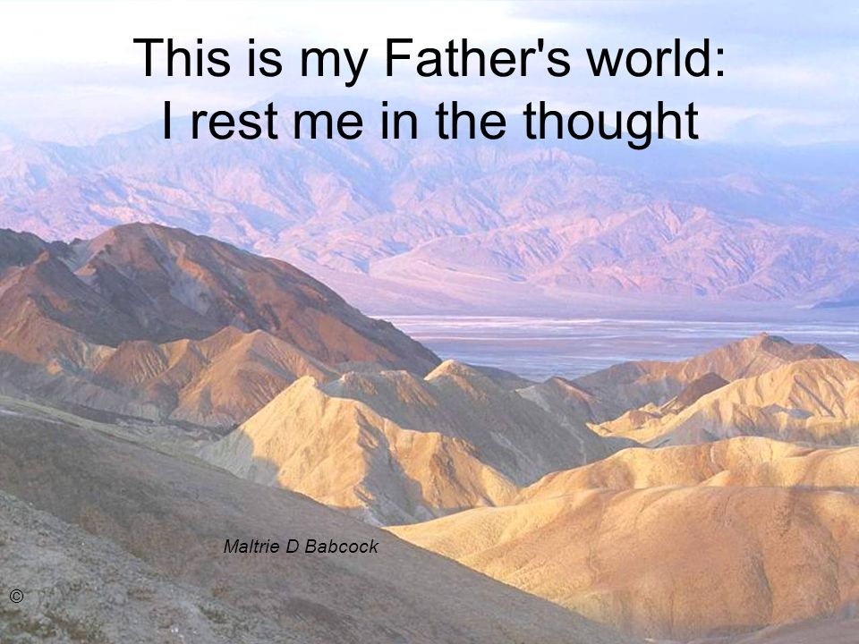 This is my Father s world: I rest me in the thought Maltrie D Babcock ©