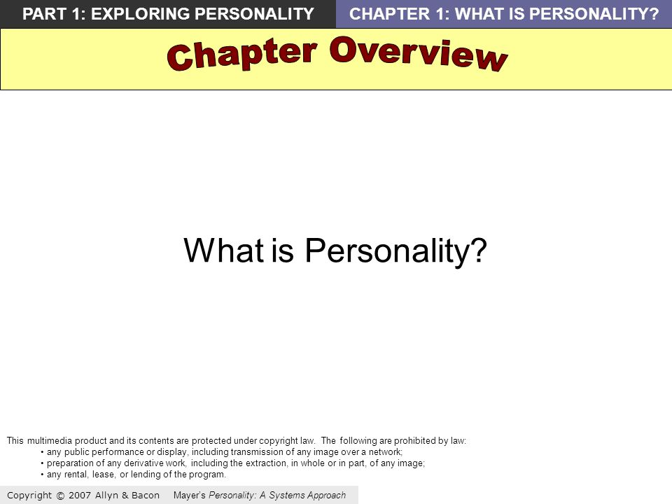 Copyright © 2007 Allyn & Bacon Mayers Personality: A Systems Approach PART 1: EXPLORING PERSONALITYCHAPTER 1: WHAT IS PERSONALITY.