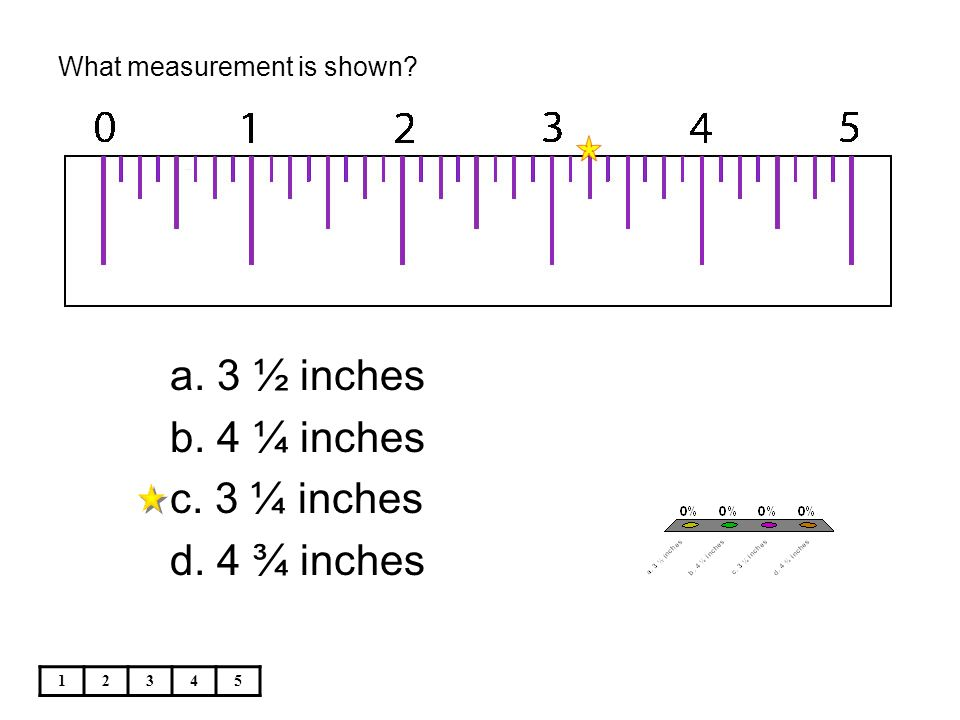 What measurement is shown 12345 a. 3 ½ inches b. 4 ¼ inches c. 3 ¼ inches d. 4 ¾ inches