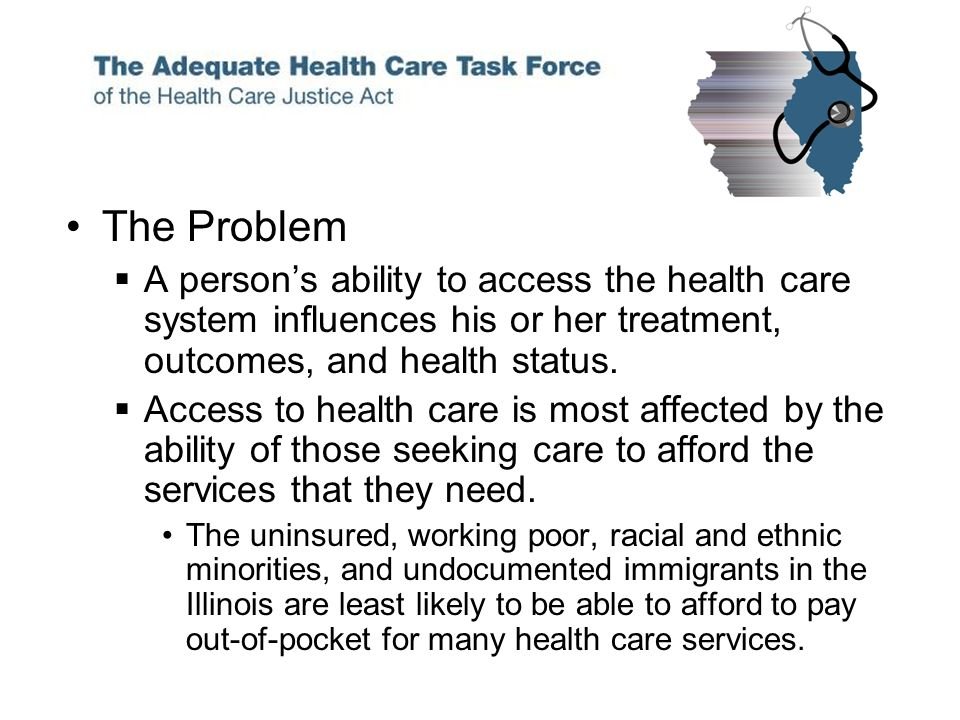 The Problem A persons ability to access the health care system influences his or her treatment, outcomes, and health status.