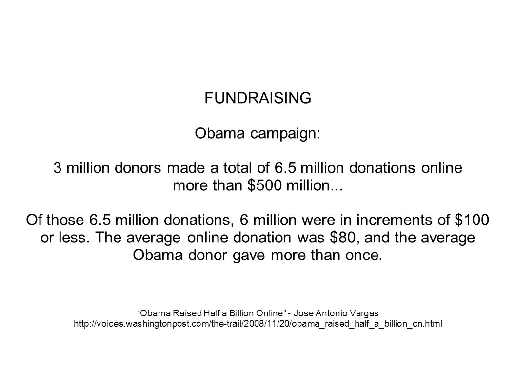 FUNDRAISING Obama campaign: 3 million donors made a total of 6.5 million donations online more than $500 million...
