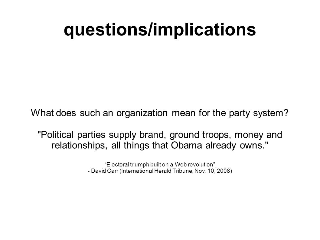 questions/implications What does such an organization mean for the party system.
