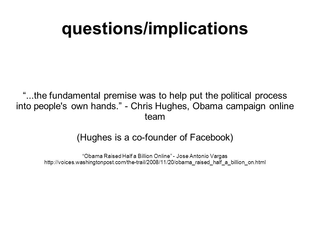 questions/implications...the fundamental premise was to help put the political process into people s own hands.