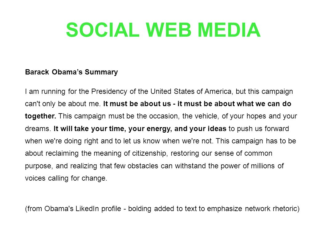 SOCIAL WEB MEDIA Barack Obamas Summary I am running for the Presidency of the United States of America, but this campaign can t only be about me.