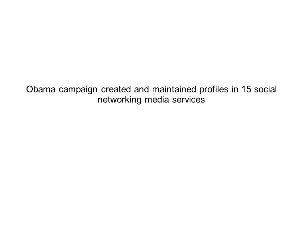 Obama campaign created and maintained profiles in 15 social networking media services