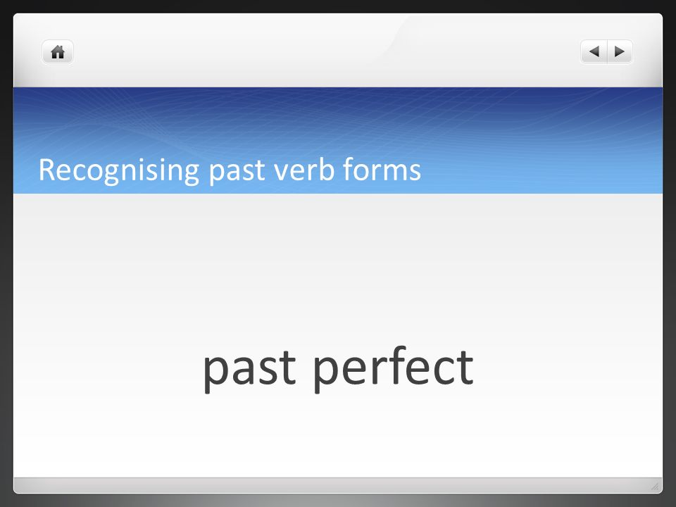 Recognising past verb forms Shed had a headache