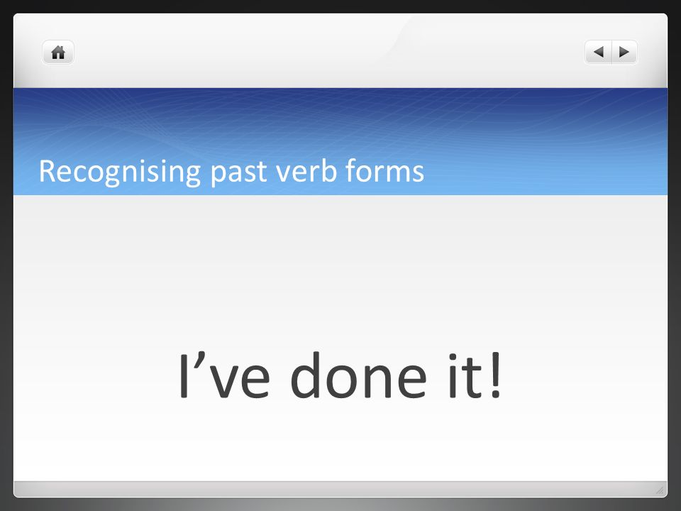 Recognising past verb forms past perfect