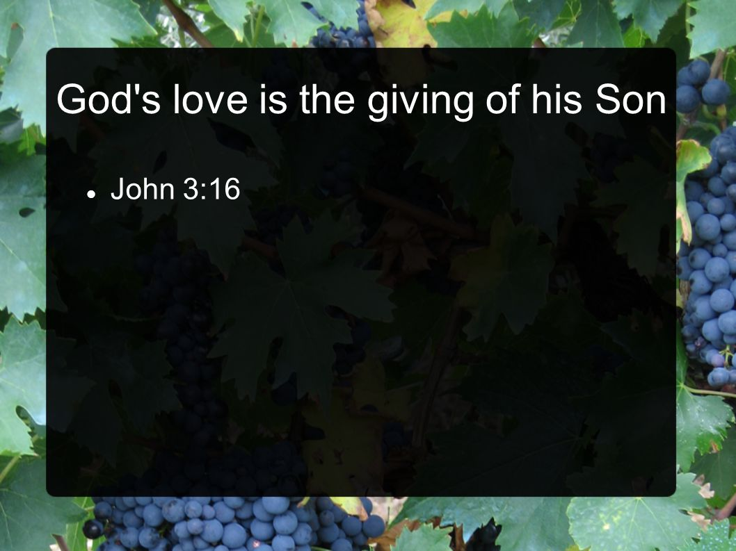 God s love is the giving of his Son John 3:16