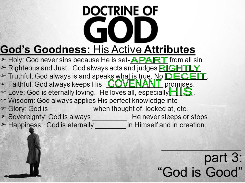 Gods Goodness: His Active Attributes Holy: God never sins because He is set-__________ from all sin.