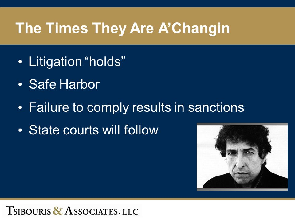 3 Litigation holds Safe Harbor Failure to comply results in sanctions State courts will follow The Times They Are AChangin