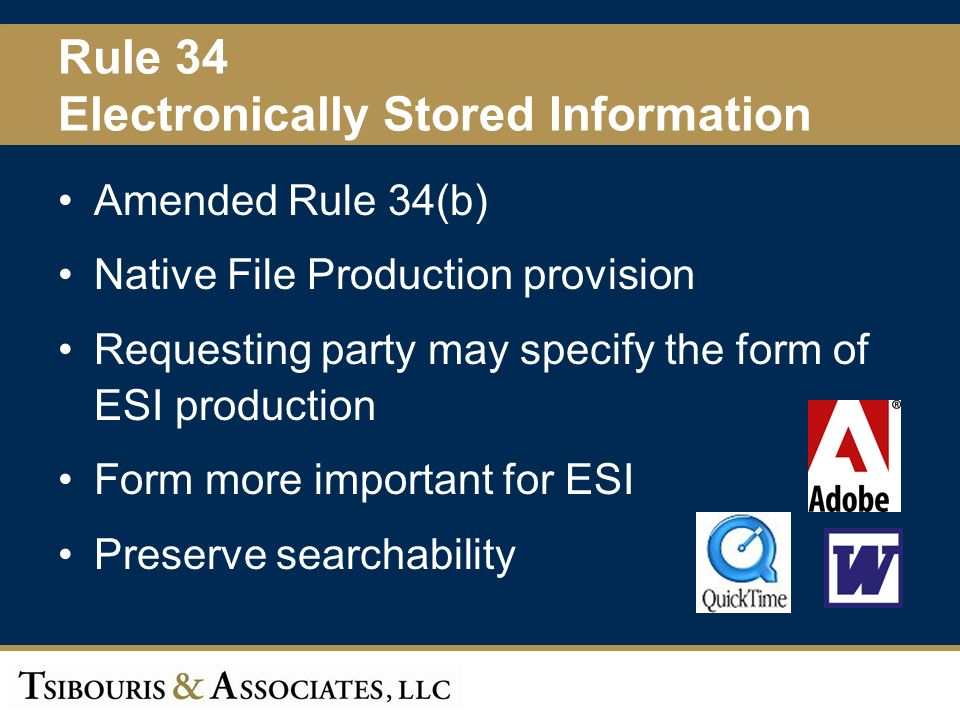 8 Rule 34 Electronically Stored Information Amended Rule 34(b) Native File Production provision Requesting party may specify the form of ESI production Form more important for ESI Preserve searchability