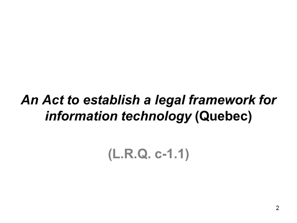 2 An Act to establish a legal framework for information technology (Quebec) (L.R.Q. c-1.1)