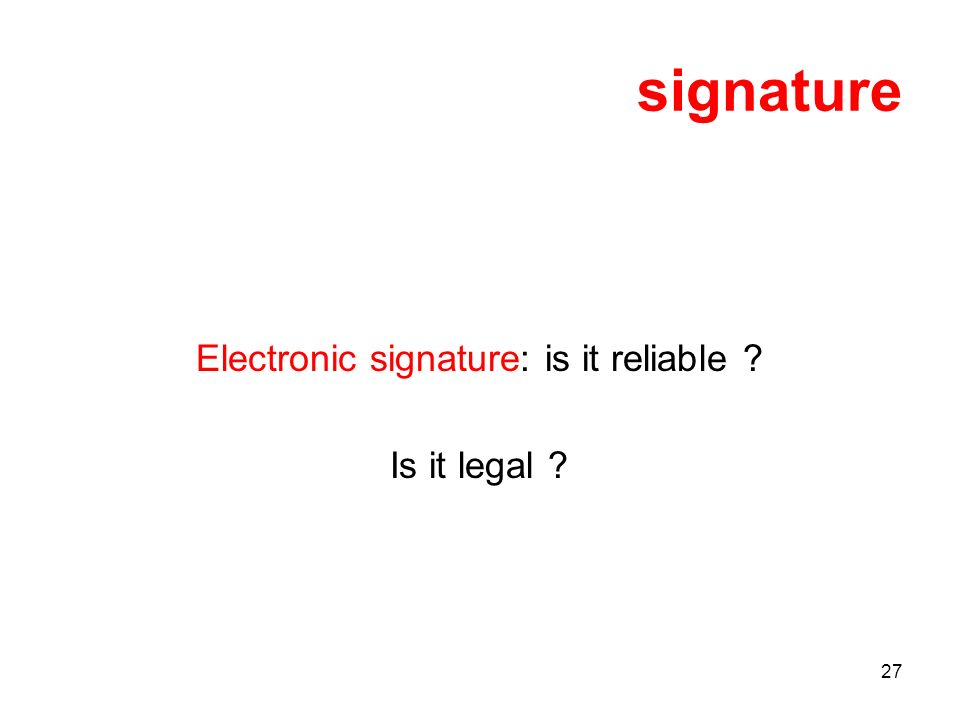 27 signature Electronic signature: is it reliable Is it legal