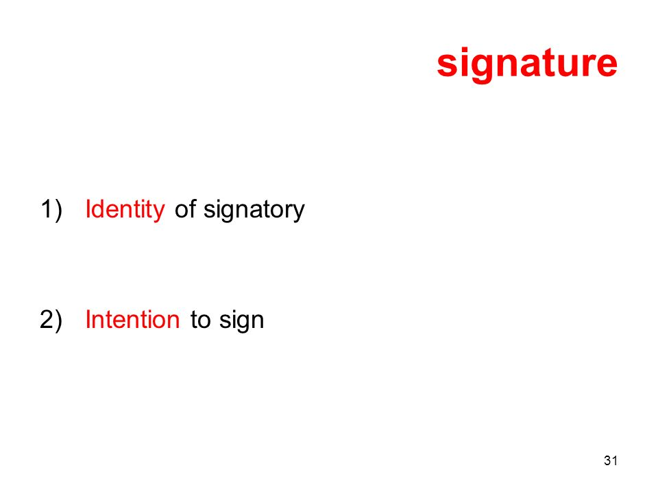 31 signature 1) Identity of signatory 2) Intention to sign