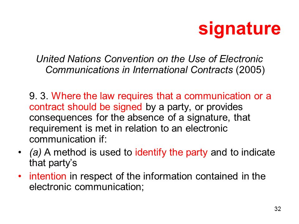 32 signature United Nations Convention on the Use of Electronic Communications in International Contracts (2005) 9.