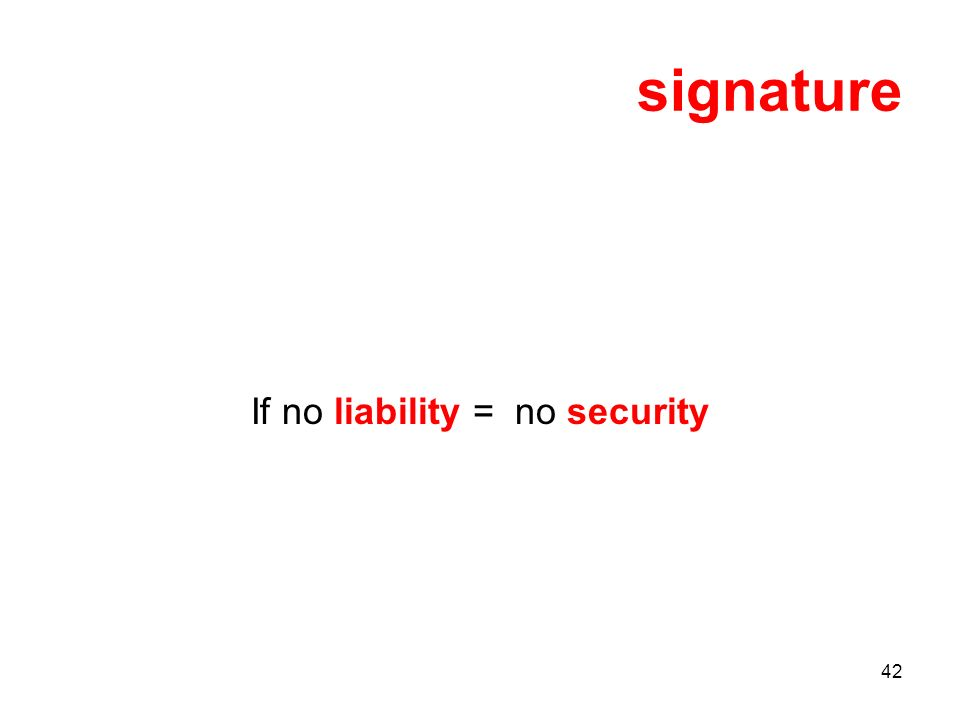 42 signature If no liability = no security