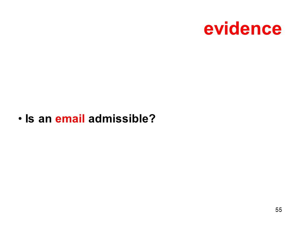 55 evidence Is an email admissible