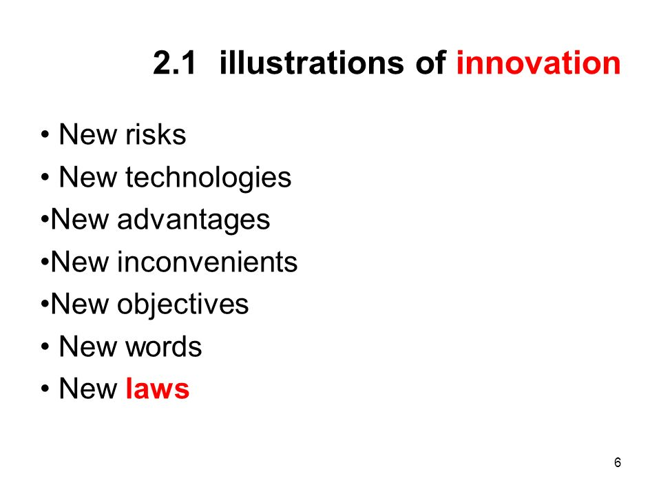6 2.1illustrations of innovation New risks New technologies New advantages New inconvenients New objectives New words New laws