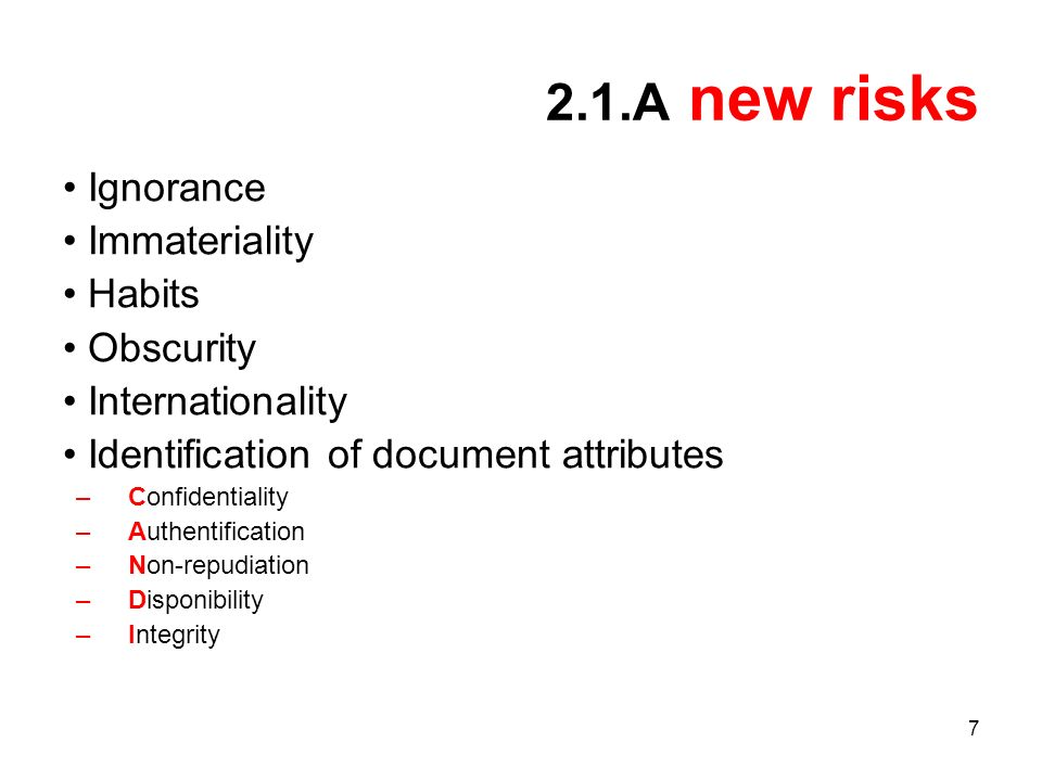 7 2.1.A new risks Ignorance Immateriality Habits Obscurity Internationality Identification of document attributes –Confidentiality –Authentification –Non-repudiation –Disponibility –Integrity