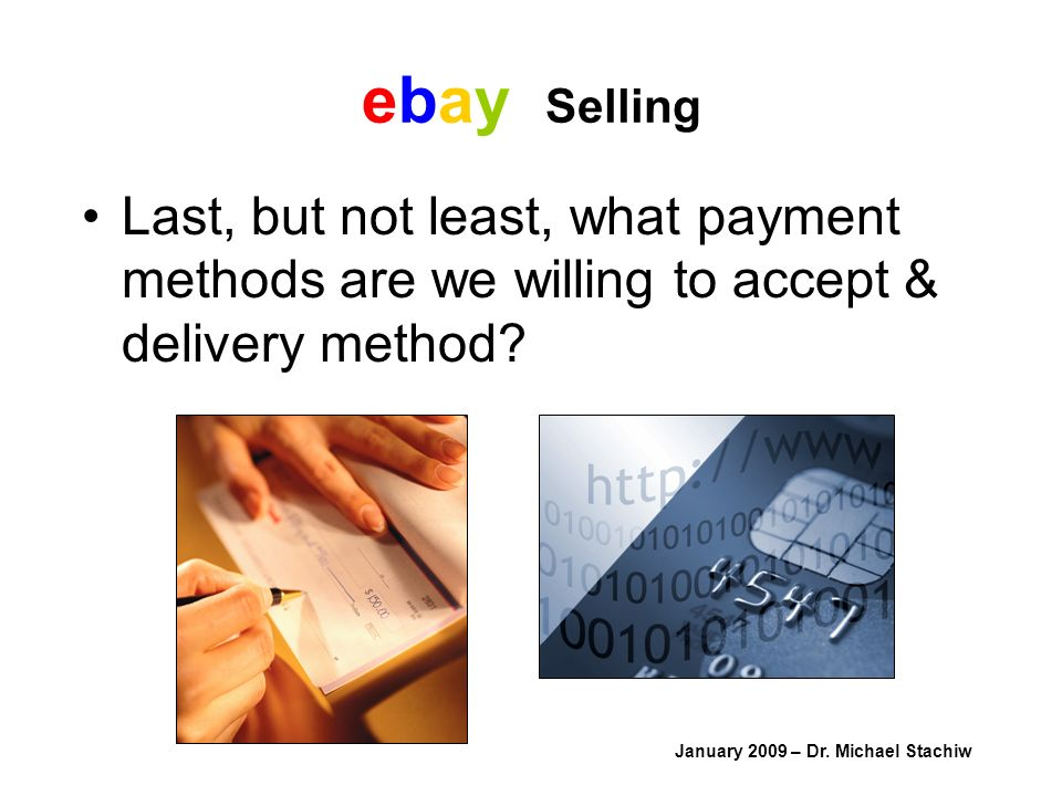 ebay Selling Last, but not least, what payment methods are we willing to accept & delivery method.
