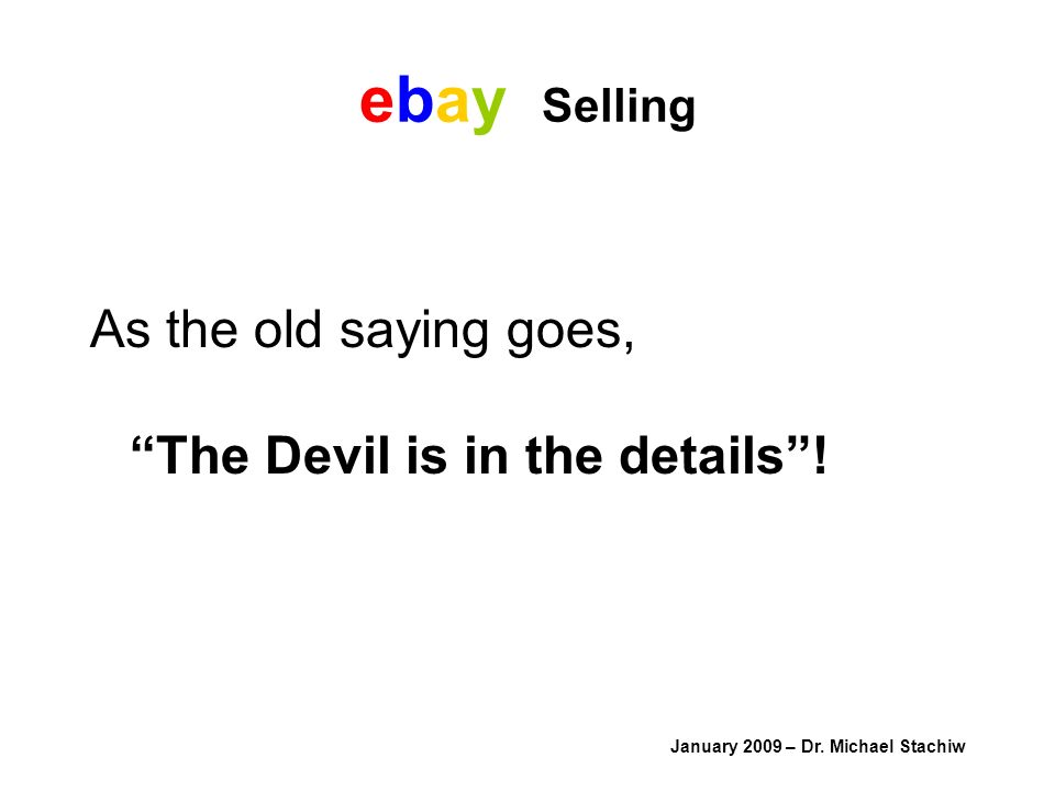 ebay Selling As the old saying goes, The Devil is in the details.