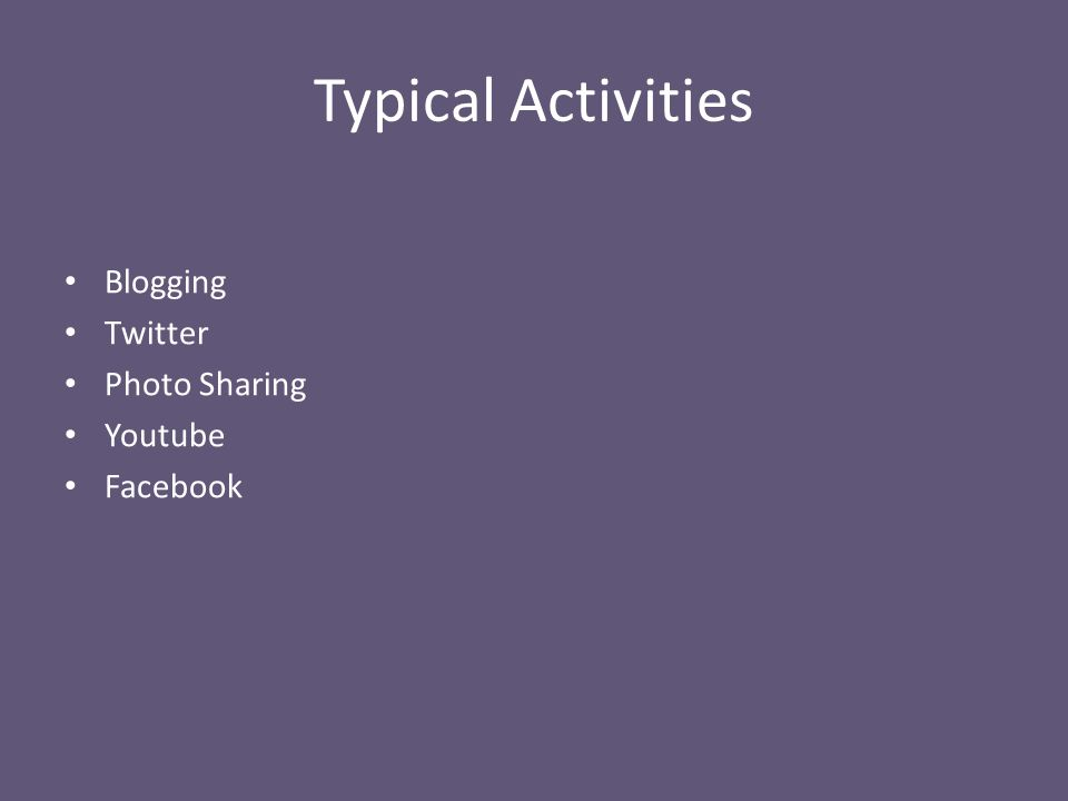 Typical Activities Blogging Twitter Photo Sharing Youtube Facebook