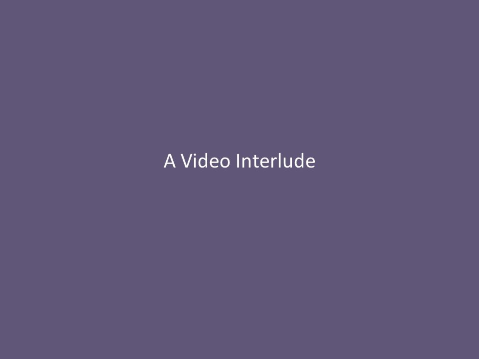 A Video Interlude