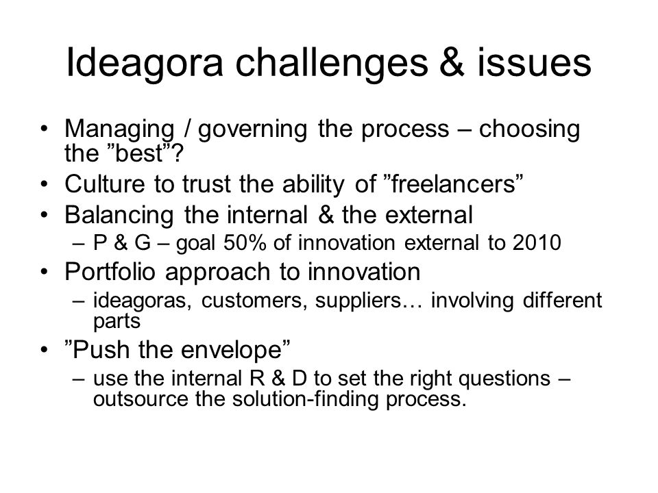 Ideagora challenges & issues Managing / governing the process – choosing the best.
