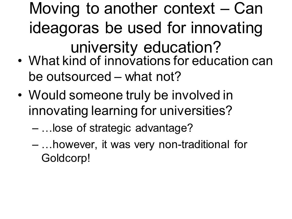 Moving to another context – Can ideagoras be used for innovating university education.