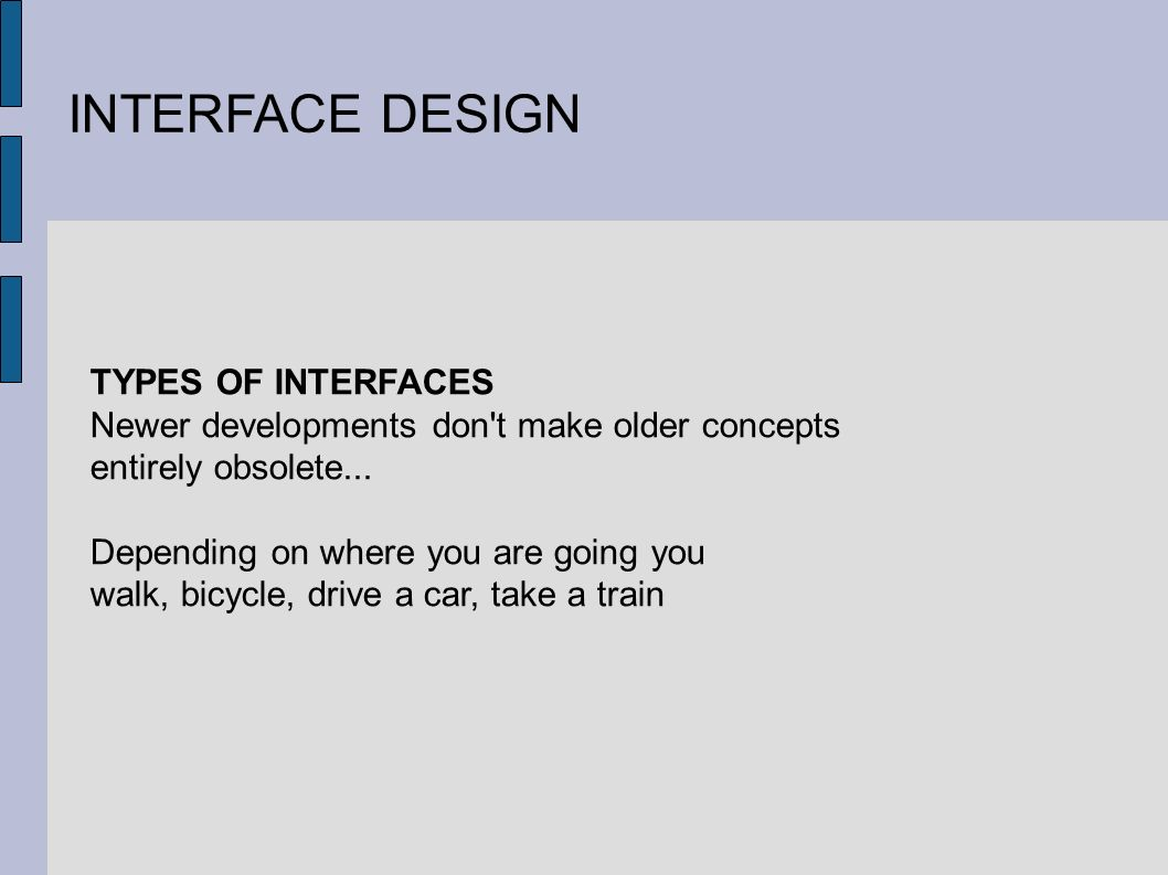 INTERFACE DESIGN TYPES OF INTERFACES Newer developments don t make older concepts entirely obsolete...