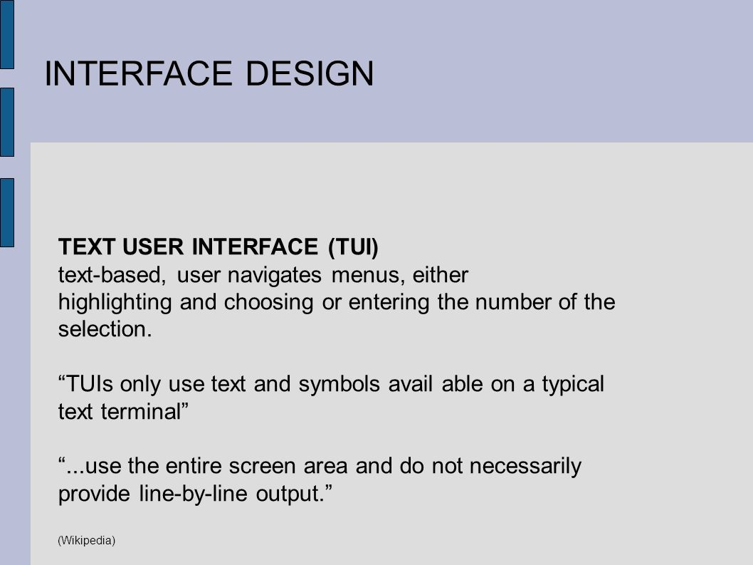 INTERFACE DESIGN TEXT USER INTERFACE (TUI) text-based, user navigates menus, either highlighting and choosing or entering the number of the selection.