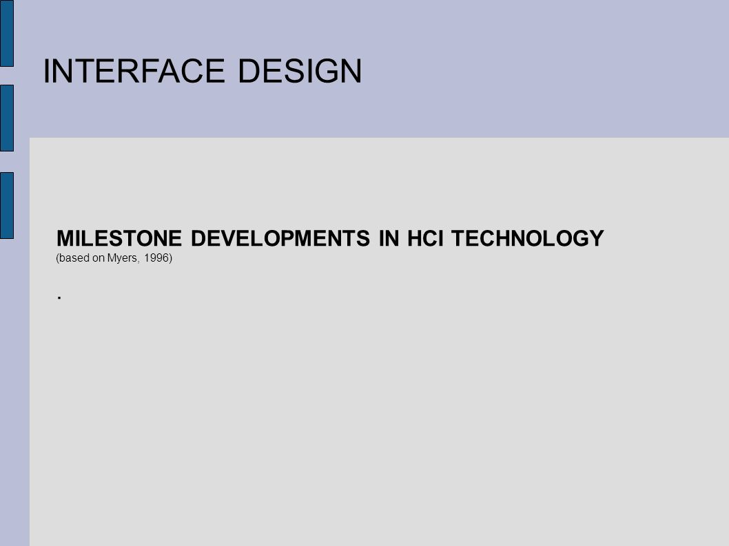 INTERFACE DESIGN MILESTONE DEVELOPMENTS IN HCI TECHNOLOGY (based on Myers, 1996).