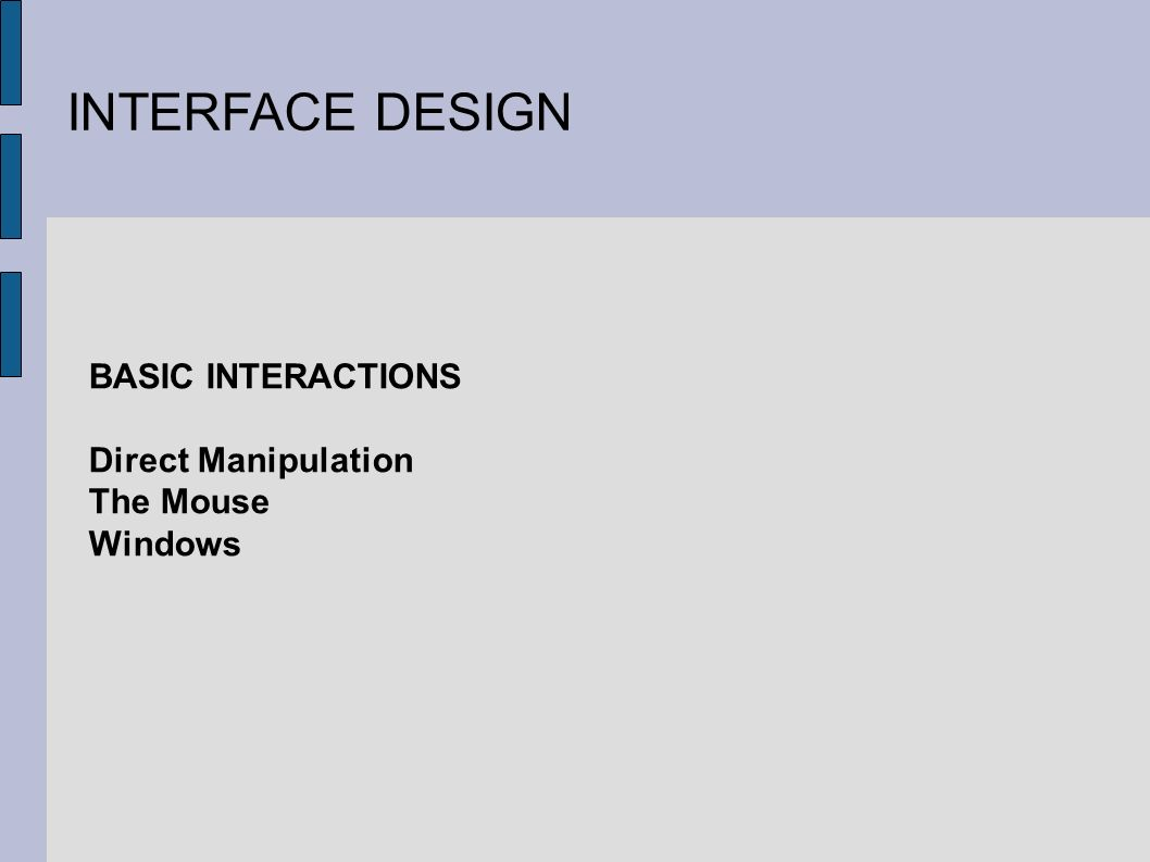 INTERFACE DESIGN BASIC INTERACTIONS Direct Manipulation The Mouse Windows