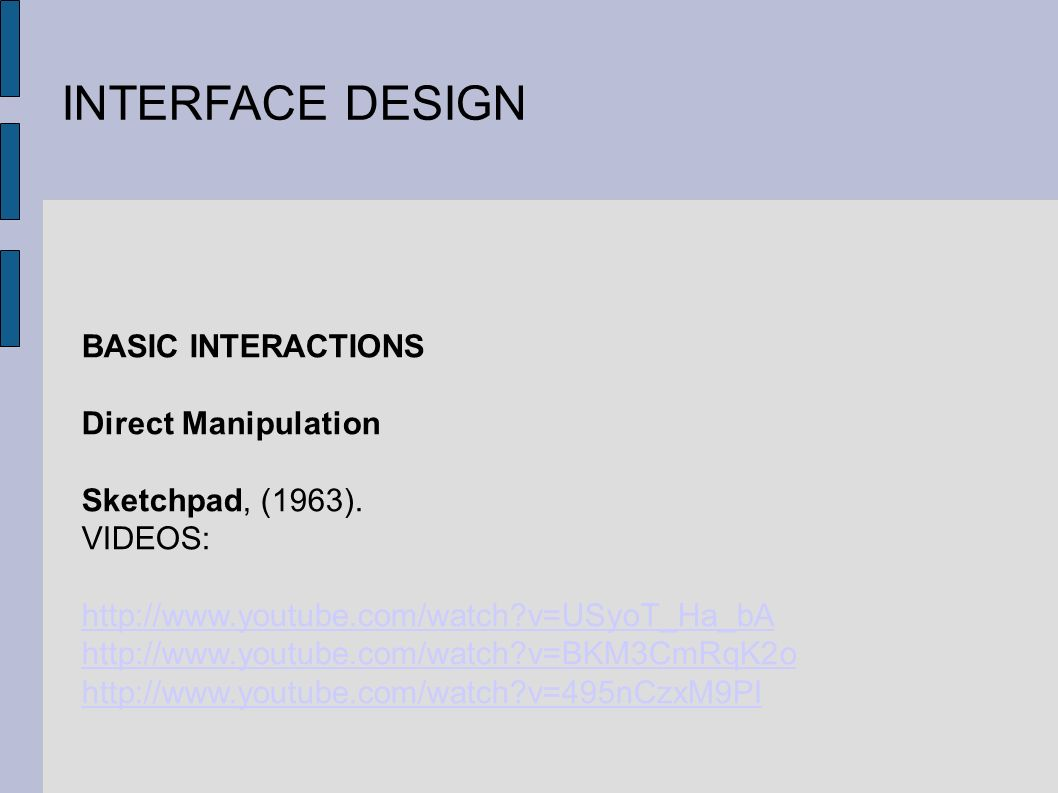 INTERFACE DESIGN BASIC INTERACTIONS Direct Manipulation Sketchpad, (1963).