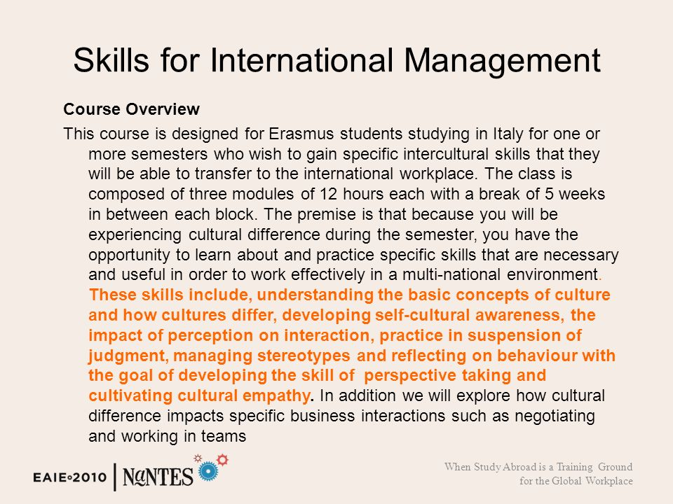 Skills for International Management Course Overview This course is designed for Erasmus students studying in Italy for one or more semesters who wish to gain specific intercultural skills that they will be able to transfer to the international workplace.