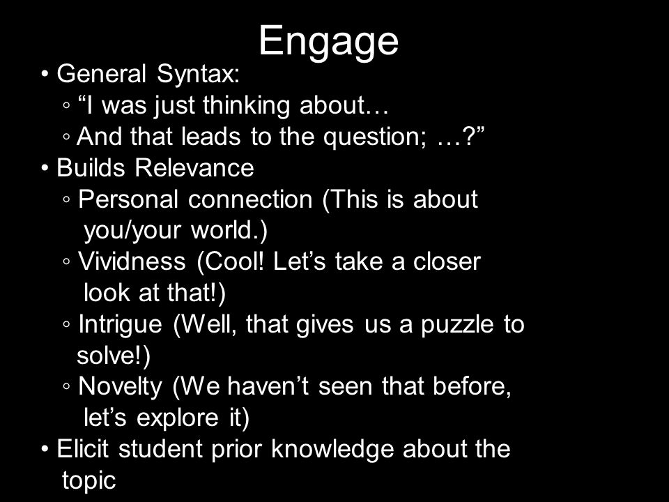 Engage General Syntax: I was just thinking about… And that leads to the question; ….