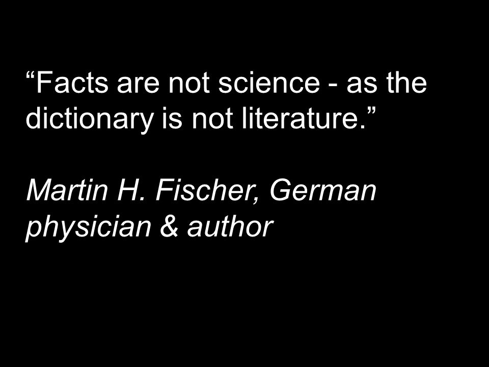 Facts are not science - as the dictionary is not literature.