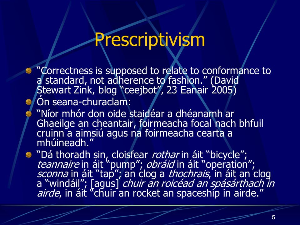 5 Prescriptivism Correctness is supposed to relate to conformance to a standard, not adherence to fashion.