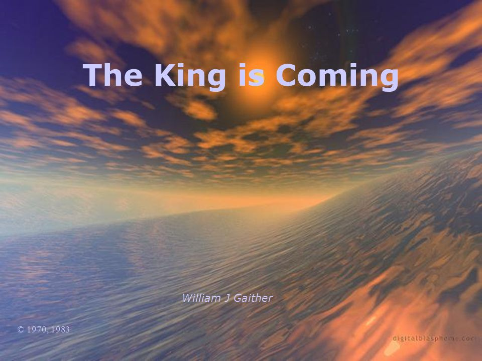 The King is Coming William J Gaither © 1970, 1983