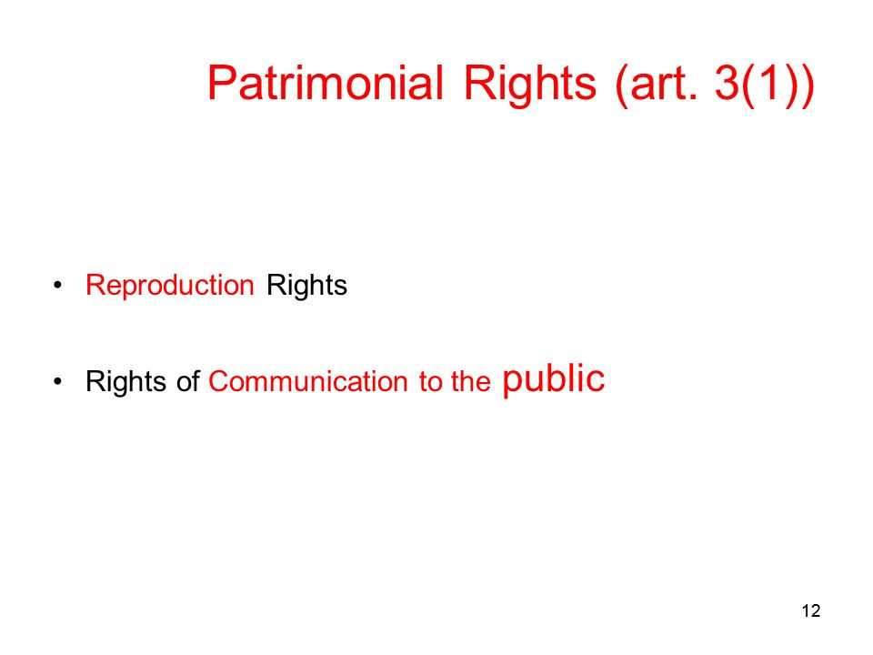 12 Patrimonial Rights (art. 3(1)) Reproduction Rights Rights of Communication to the public
