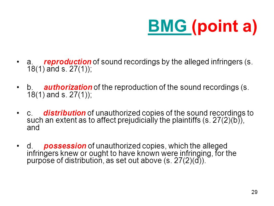 29 BMG BMG (point a) a. reproduction of sound recordings by the alleged infringers (s.