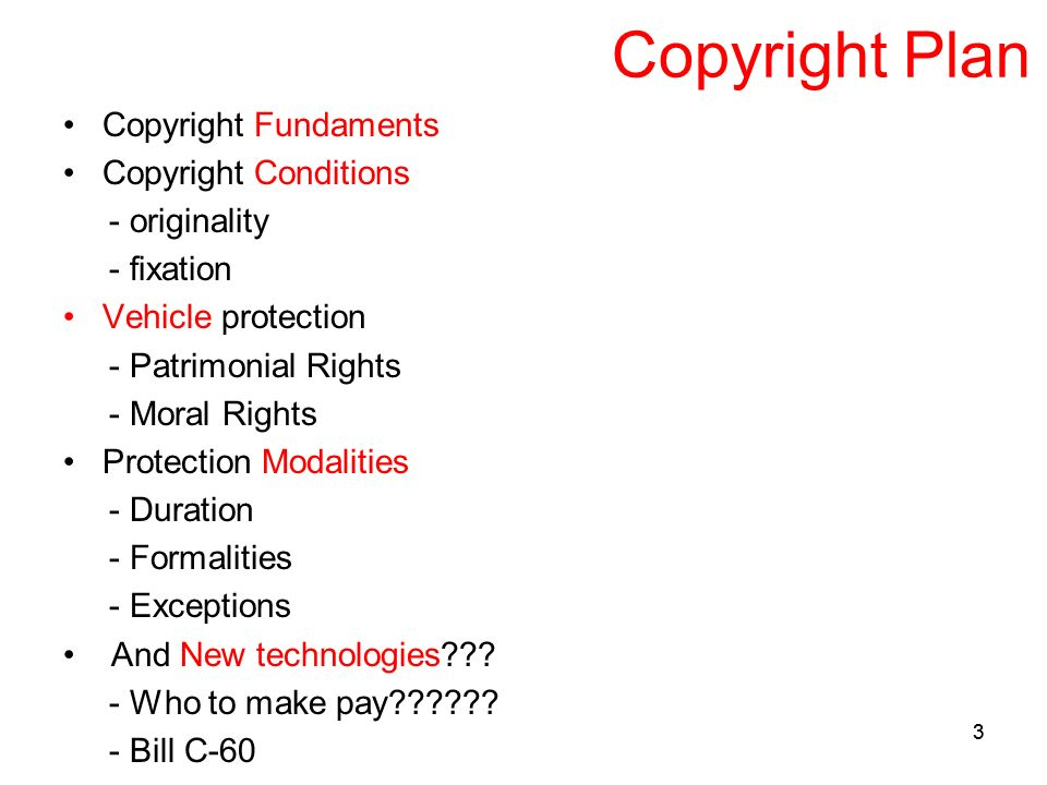 33 Copyright Plan Copyright Fundaments Copyright Conditions - originality - fixation Vehicle protection - Patrimonial Rights - Moral Rights Protection Modalities - Duration - Formalities - Exceptions And New technologies .