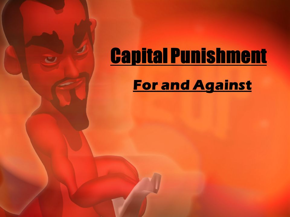 Capital Punishment For and Against