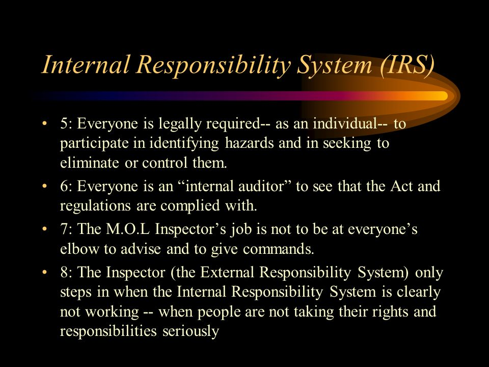 Internal Responsibility System (IRS) 1: Responsibility for identifying hazards and solving OHS problems is internal to the workplace.
